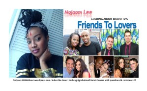 najaamlee, friends, lovers, reality show, bravo tv, goshabout, blog, vlog